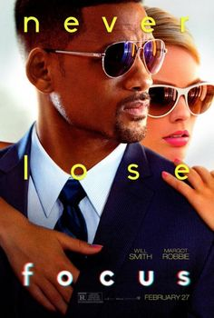 Focus - Directed by Glenn Ficarra, John Requa.  With Will Smith, Margot Robbie, Rodrigo Santoro, BD Wong. A veteran grifter takes a young, attractive woman under his wing, but things get complicated when they become romantically involved.