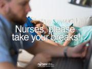 Nurses, Please Take Your Breaks!