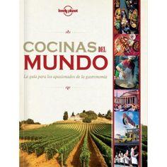 Cocinas del mundo : la guía de los apasionados de la gastromonía (2013)