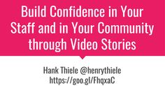 Build Confidence in Your Staff and in Your Community through Video Stories