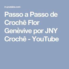 Passo a Passo de Crochê Flor Genèvive por JNY Crochê - YouTube