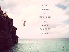 Life begins at the end the end of your comfort zone