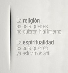 Religion is for those who do not want to go to hell. Spirituality is for those who have been through it. Citation Gandhi, Best Quotes, Life Quotes, Spanish Quotes, Spiritual Inspiration, Inner Peace, Spiritual Quotes, Inspire Me, Mindfulness
