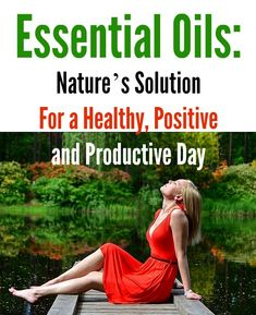 Essential Oils: Nature's Solution For a Healthy, Positive and Productive Day   #essentialoils #essentialoilfacts #healthy3d @healthy3d