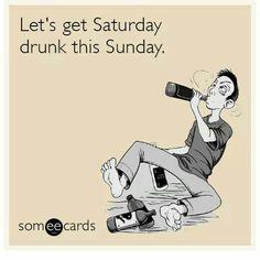 Saturday drunk on Sunday