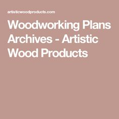 Woodworking Plans Archives - Artistic Wood Products
