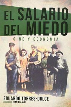 El salario del miedo : cine y economía / Eduardo Torre-Dulce Lifante (2014)