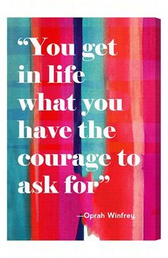 You get in life what you have the courage to ask for. -Oprah Winfrey Quote #quote #quotes #quoteoftheday
