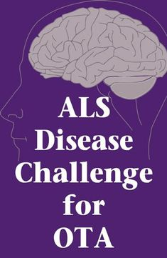 While the ALS Ice Bucket Challenge challenged the world, Certified OTA's are challenged by ALS and other motor neuron diseases every day.