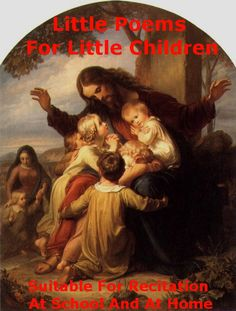 Little Poems For Little Children: A Children's Poetry Classic Composed By Valeria J. Campbell. http://www.barnesandnoble.com/w/little-poems-for-little-children-bdp/1122636099?ean=2940150777118