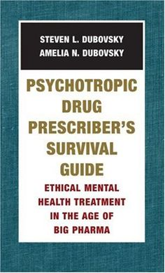 Psychotropic Drug Prescriber's Survival Guide: Ethical Mental Health Treatment in the Age of Big Pharma « Library User Group