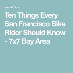 Ten Things Every San Francisco Bike Rider Should Know - 7x7 Bay Area
