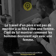 Le travail d'un père n'est pas de montrer à sa fille à être une femme. C'est de lui montrer comment les hommes devraient agir avec une femme. | Saviez Vous Que? | Tous les jours, découvrez de nouvelles infos pour briller en société !