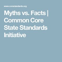 Myths vs. Facts | Common Core State Standards Initiative