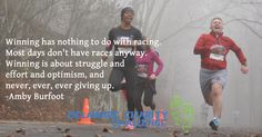Winning has nothing to do with racing. Most days don't have races anyway. Winning is about struggle and effort and optimism, and never, ever, ever giving up - Delaware Charity Challenge motivational running quote