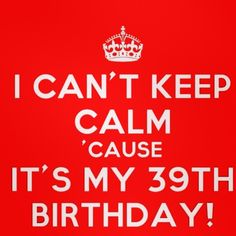 this is more like me!! 39th birthday