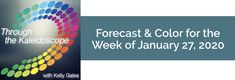 Forecast for the week of January 27, 2020 - Through the Kaleidoscope with Kelly Galea