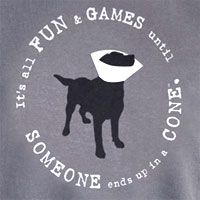 """Somebody said """"All true wisdom is found on T shirts"""". And it looks like the folks at Dog is Good have taken that to heart. This super cute tee reads """"It's All Fun and Games until Someone ends up in a Cone."""" and is emblazoned with a perfect rendering of a dog in the """"cone of shame""""."""