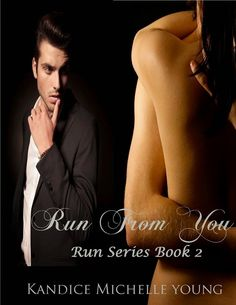 Run From You by Kandice Michelle Young   Here is what I read