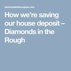 How we're saving our house deposit – Diamonds in the Rough Home Ownership, Rough Diamond, Diamonds, Motivation, Blog, House, Home, Raw Diamond, Blogging