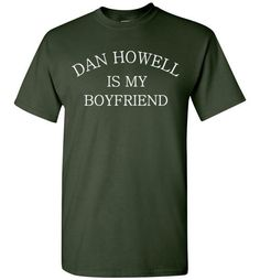 Dan Howell is my Boyfriend Shirt by Tshirt Unicorn Each shirt is made to order using digital printing in the USA. Allow 3-5 days to print the order and get it shipped. This comfy white tee has a class