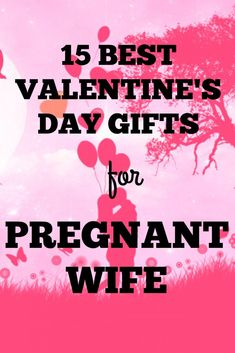 15 Best Valentineu0027s Day Gifts For Pregnant Wife Never Thought Before