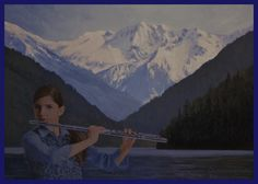 Here is my acrylic painting of a 12 yo girl playing a flute on Chilliwack Lake in the Fraser Valley