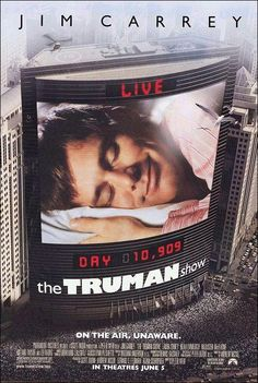The Truman Show (1998); truly ahead of its time, as the reality TV craze took hold shortly afterward.