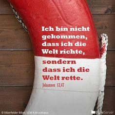 Ich bin nicht gekommen, dass ich die Welt richte, sondern dass ich die Welt rette. — Johannes 12:47