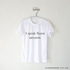 I Speak Fluent Sarcasm T-shirt $12.99 ; Humor Shirt ; Humor ; Mean Girl ; #Tumblr ;  #Hipster Teen Fashion ; Shop More Tumblr Graphic Tees at http://kissmebangbang.com/product-category/tumblr-inspired/
