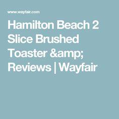 Hamilton Beach 2 Slice Brushed Toaster & Reviews | Wayfair