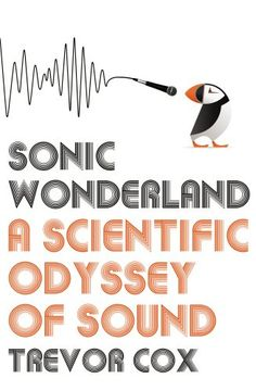 Sonic Wonderland: A Scientific Odyssey of Sound by Trevor Cox  Walter Sci/Eng Library Sci/Eng Books (Level F) (QC225.3 .C69 2014 )