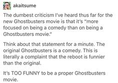"""Ghostbusters: the dumbest criticism I've personally heard is """"It was good, I laughed a LOT, I just didn't really like it, I'm nit sure why"""". Really? It was good, it was funny, but for some reason that you can't quite put your finger on you didn't like it..."""