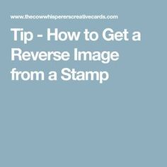 Tip - How to Get a Reverse Image from a Stamp Card Making Tips, Card Tricks, Card Making Tutorials, Card Making Techniques, Rubber Stamping Techniques, Image Stamp, Birthday Cards For Women, Card Sentiments, Stamping Up Cards