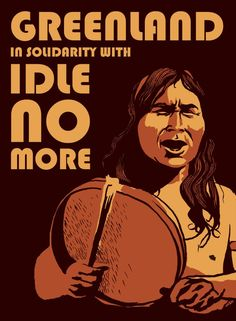 Idle No More- Greenland FB page: https://www.facebook.com/groups/478262855563864/