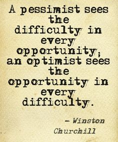 """""""A pessimist sees the difficulty in every opportunity; an optimist sees the opportunity in ever difficulty."""" - Winston Churchill Book Quotes, Words Quotes, Wise Words, Me Quotes, Sayings, Amazing Quotes, Great Quotes, Quotes To Live By, Inspirational Quotes"""