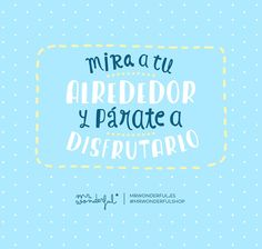 Mira a tu alrededor y párate a disfrutarlo. | by Mr. Wonderful*