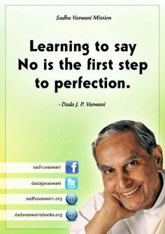Learning to say No is the first step to perfection. -Dada J. P. Vaswani #dadajpvaswani#quotes