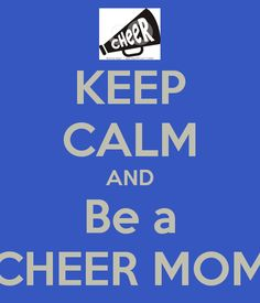 KEEP CALM AND Be a CHEER MOM