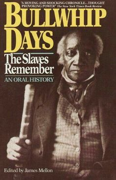 Bullwhip Days: The Slaves Remember; An Oral History / Never was the story so movingly told. It's one thing to read a description of American Slavery, another thing to Read The Words of Actual Victims. Black History Books, Black History Facts, Black Books, Black History Month, I Love Books, Good Books, Books To Read, My Books, African American Books