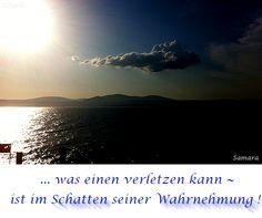 ... was einen #verletzen kann ~ ist im #Schatten seiner #Wahrnehmung !