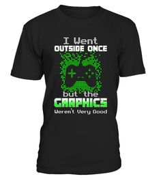 # I went Outside Once The Graphics - Video Gaming T-Shirt . Special Offer, not available in shops Comes in a variety of styles and colours Buy yours now before it is too late! Secured payment via Visa / Mastercard / Amex / PayPal How