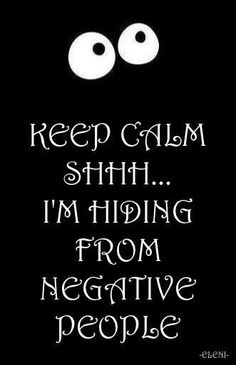 KEEP CALM SHHH... I'M HIDING FROM NEGATIVE PEOPLE - created by eleni