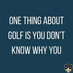 One thing about golf is you don't know why you play good and why you play bad. Play Quotes, Golf Quotes, Swing Quotes, Golf Humor, Troy, Thoughts, Instagram, Ideas