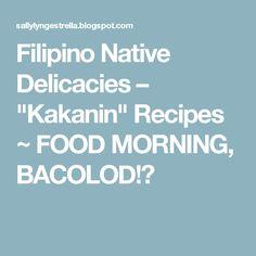 """Filipino Native Delicacies – """"Kakanin"""" Recipes         ~          FOOD MORNING, BACOLOD!☺"""