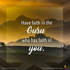 Have faith in the Guru who has faith in you. Strong Faith, You Are Strong, Have Faith In Yourself, Don't Give Up, Spiritual Quotes, Faith Quotes, Motivationalquotes, Blessed, Spirit Quotes