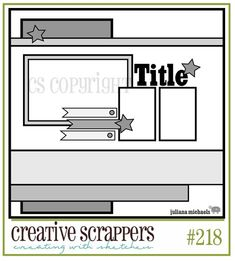 Creative Scrappers: Sketch #218  I see so many possibilities with this!