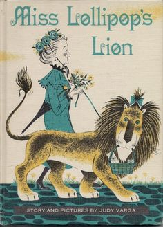 Miss Lollipops Lion - Vintage Weekly Reader - 1963 - Judy Varga...I still have this book...one of my favorites as a child.