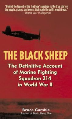 The Black Sheep: The Definitive History of Marine Fighting Squadron 214 in World War II by Bruce Gamble http://www.amazon.com/dp/B000XU8EK0/ref=cm_sw_r_pi_dp_L-h3vb1SWCZCZ