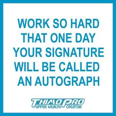 Work so hard that one day your signature will be called an autograph  #thimopro #quotes